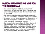 d how important she was for the aboriginals