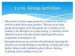 1 1 vs group activities