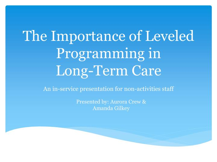 the importance of leveled programming in long term care n.