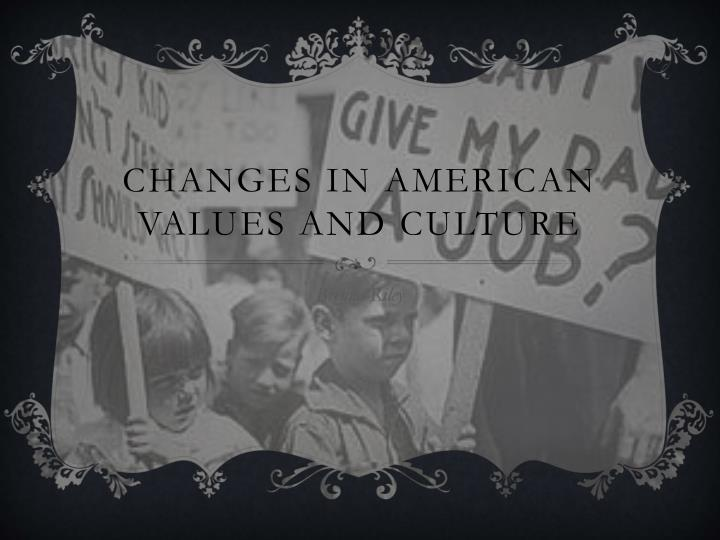 Changes in american values and culture