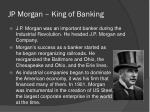 jp morgan king of banking