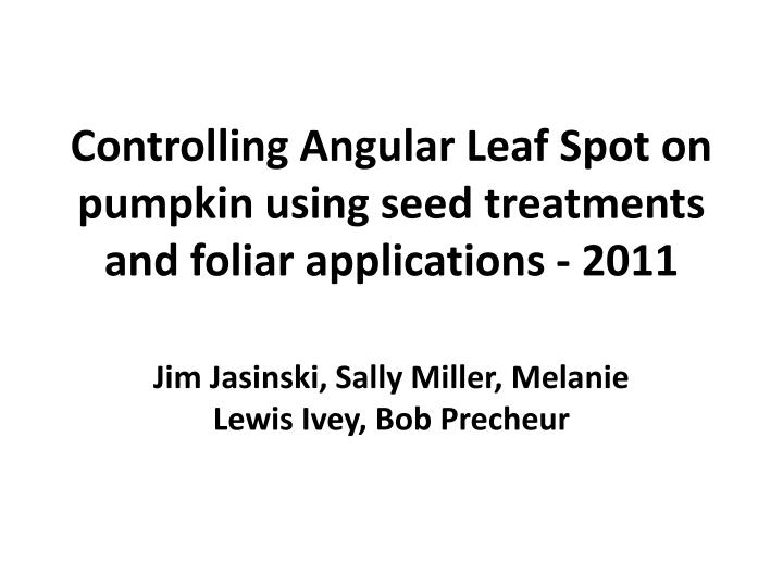 controlling angular leaf spot on pumpkin using seed treatments and foliar applications 2011 n.