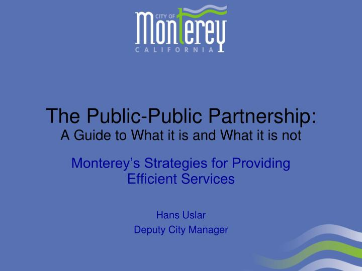 monterey s strategies for providing efficient services hans uslar deputy city manager n.
