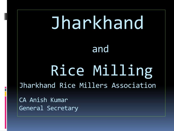 jharkhand and rice milling jharkhand rice millers association ca anish kumar general secretary n.