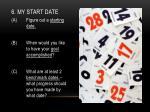 6 my start date