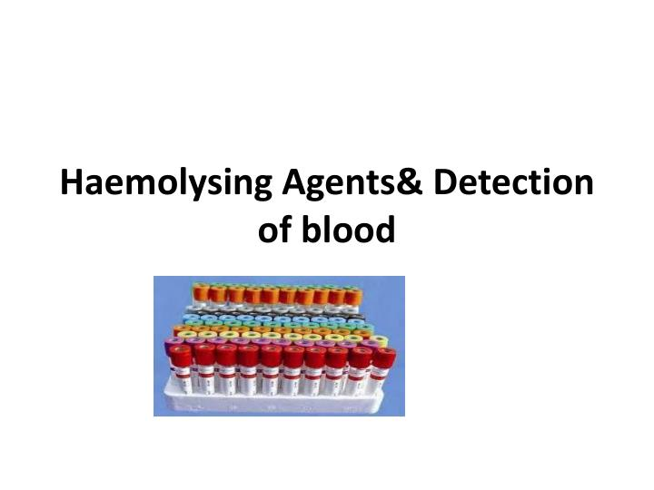 haemolysing agents detection of blood n.