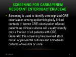 screening for carbapenem resistant enterobacteriaceae