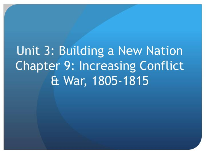 unit 3 building a new nation chapter 9 increasing conflict war 1805 1815 n.