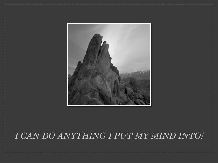 i can do anything i put my mind into n.