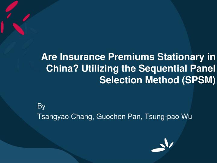are insurance premiums stationary in china utilizing the sequential panel selection method spsm n.