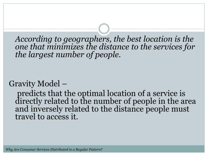 According to geographers, the best location is the one that minimizes the distance to the services for the largest number of people.