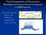 visual comparison of fluorometer readings from laser system compared to wrk system