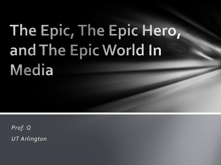 the epic the epic hero and the epic world in media n.