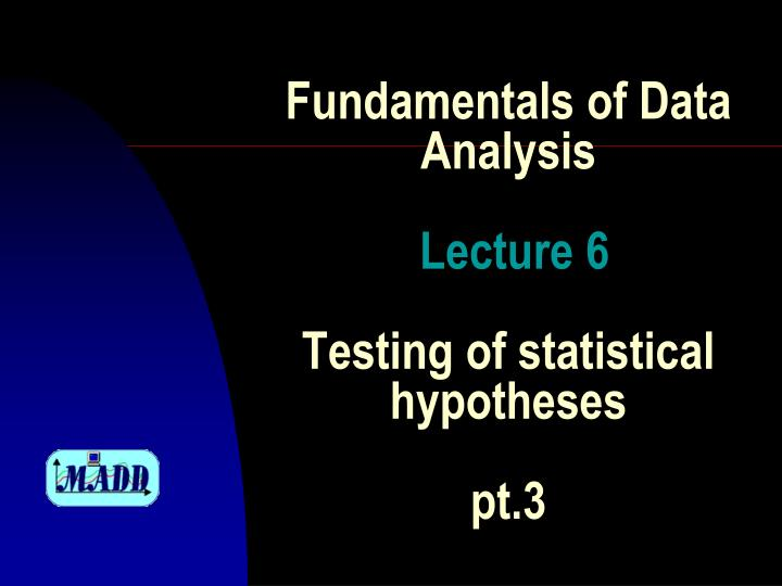 fundamentals of data analysis lecture 6 testing of statistical hypotheses pt 3 n.