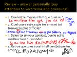 review answer personally pay attention to verb tense and pronouns