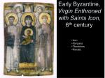early byzantine virgin enthroned with saints icon 6 th century