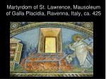 martyrdom of st lawrence mausoleum of galla placidia ravenna italy ca 425