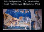 middle byzantine the lamentation saint pantaleimon macedonia 1164