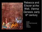 rebecca and eliezer at the well vienna genesis early 6 th century
