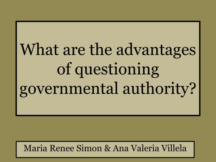 what are the advantages of questioning governmental authority n.