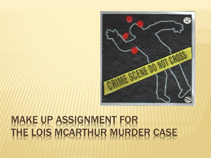 make up assignment for the lois mcarthur murder case n.