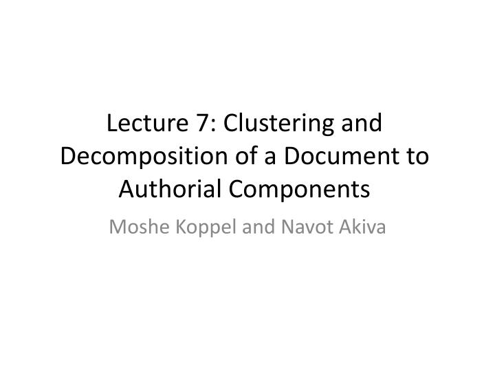 lecture 7 clustering and decomposition of a document to authorial components n.