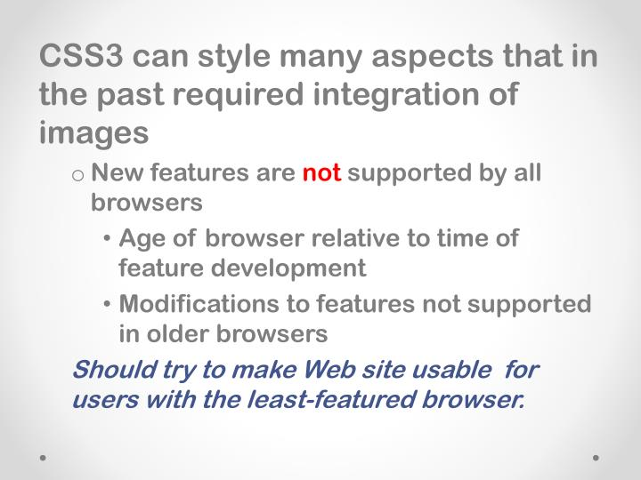 CSS3 can style many aspects that in the past required integration of images