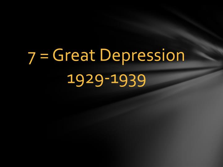 7 = Great Depression