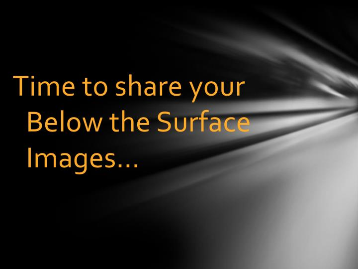 Time to share your Below the Surface Images…