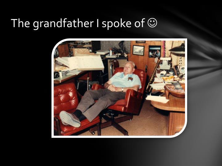 The grandfather I spoke of