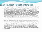 loan to asset ratio continued