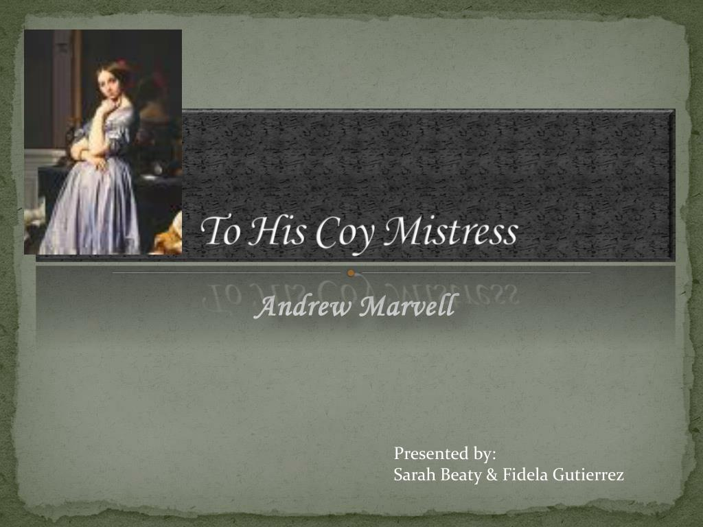 summary of to his coy mistress written by andrew marvell
