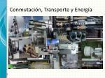 conmutaci n transporte y energ a