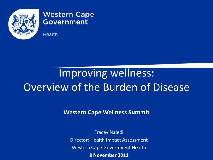 improving wellness overview of the burden of disease western cape wellness summit n.
