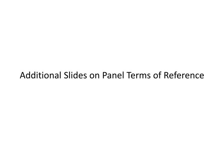 Additional Slides on Panel Terms of Reference