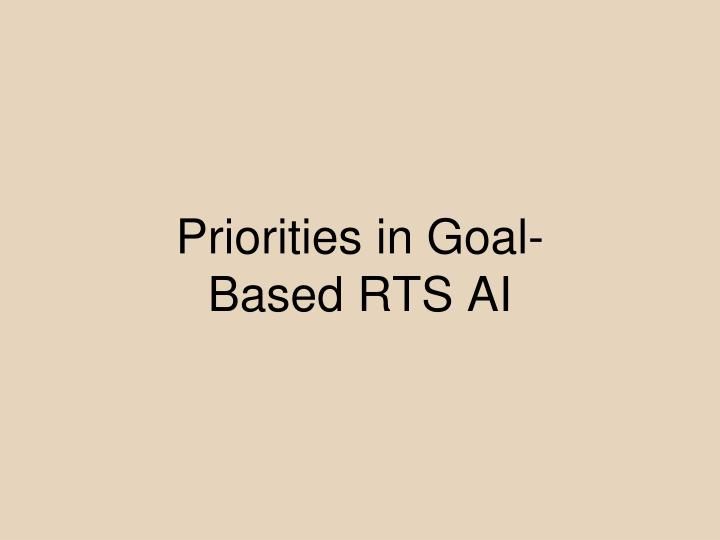 Priorities in Goal-Based RTS AI