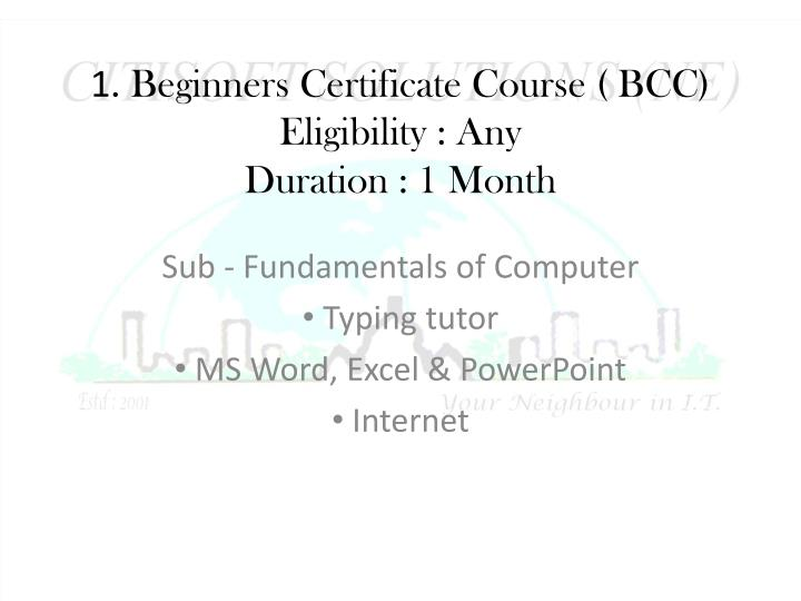 1 beginners certificate course bcc eligibility any duration 1 month n.