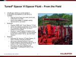 tuned spacer vi spacer fluid from the field