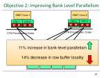 objective 2 improving bank level parallelism