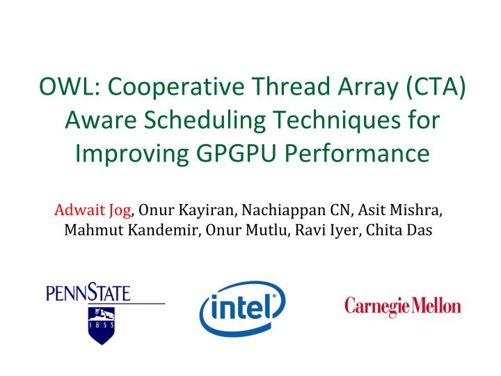 owl cooperative thread array cta aware scheduling techniques for improving gpgpu performance n.