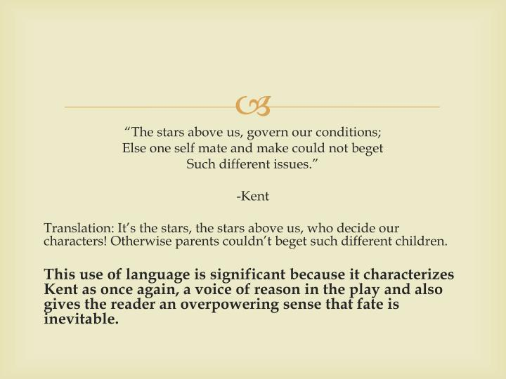 """""""The stars above us, govern our conditions;"""