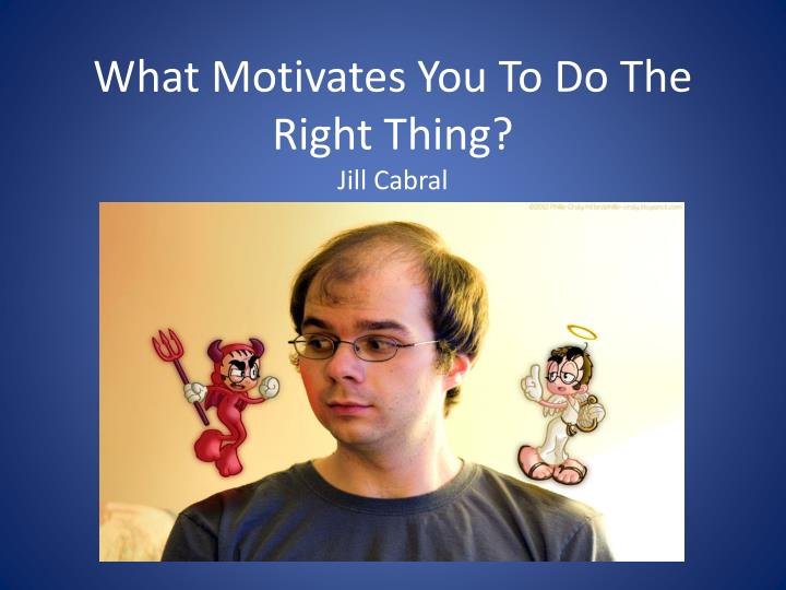 what motivates you to do the right thing jill cabral n.