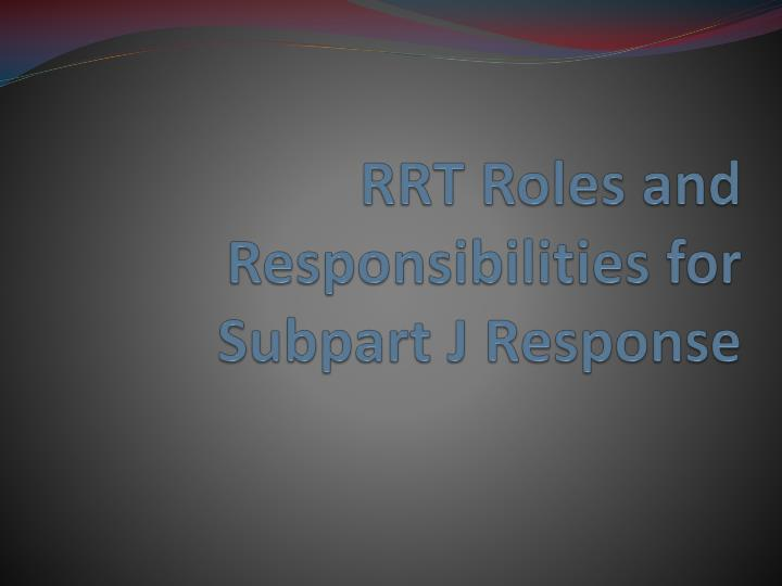 rrt roles and responsibilities for subpart j response n.