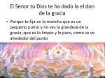 el senor tu dios te ha dado la el don de la gracia