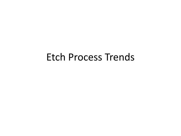 etch process trends n.