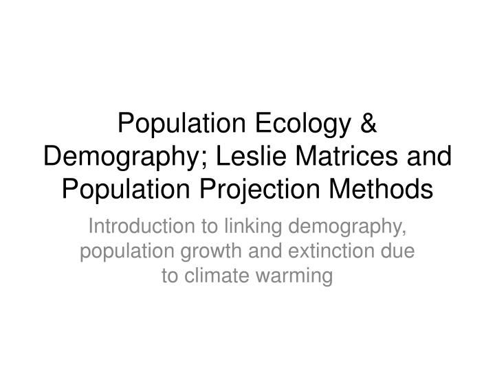 population ecology demography leslie matrices and population projection methods n.