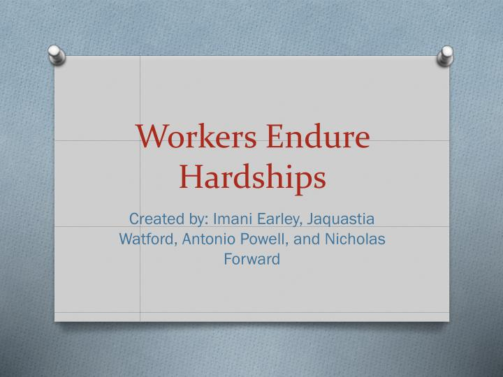 workers endure hardships n.
