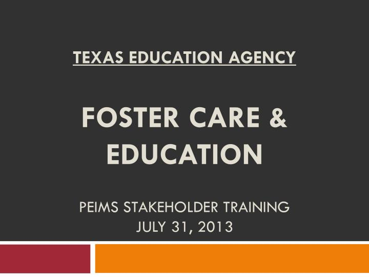 texas education agency foster care education peims stakeholder training july 31 2013 n.