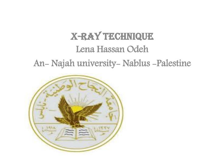 x ray technique lena hassan odeh an najah university n ablus palestine n.