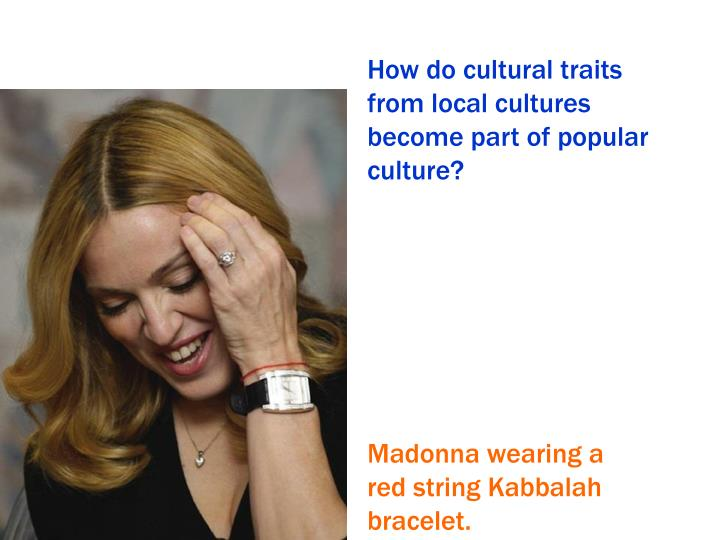 How do cultural traits from local cultures  become part of popular culture?